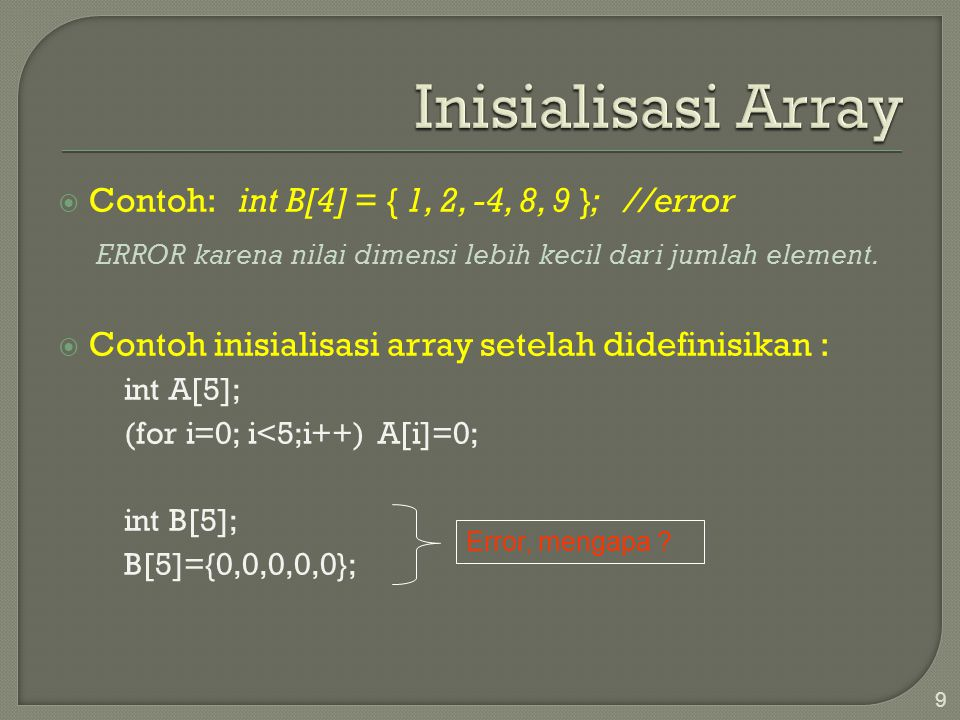 Inisialisasi Array Contoh: int B[4] = { 1, 2, -4, 8, 9 }; //error